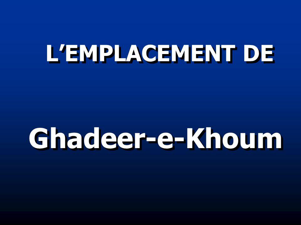 L'EMPLACEMENT DE Ghadeer-e-Khoum