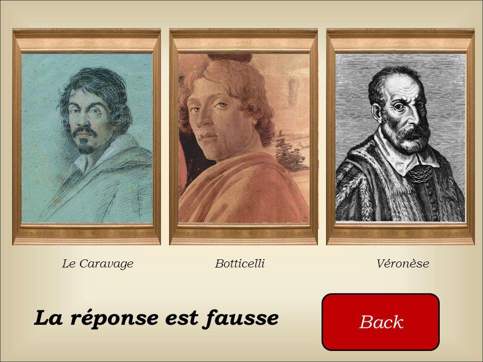 Le Caravage Botticelli Véronèse Back La réponse est fausse