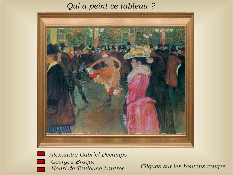 Qui a peint ce tableau . Alexandre-Gabriel Decamps Georges Braque Henri de Toulouse-Lautrec.