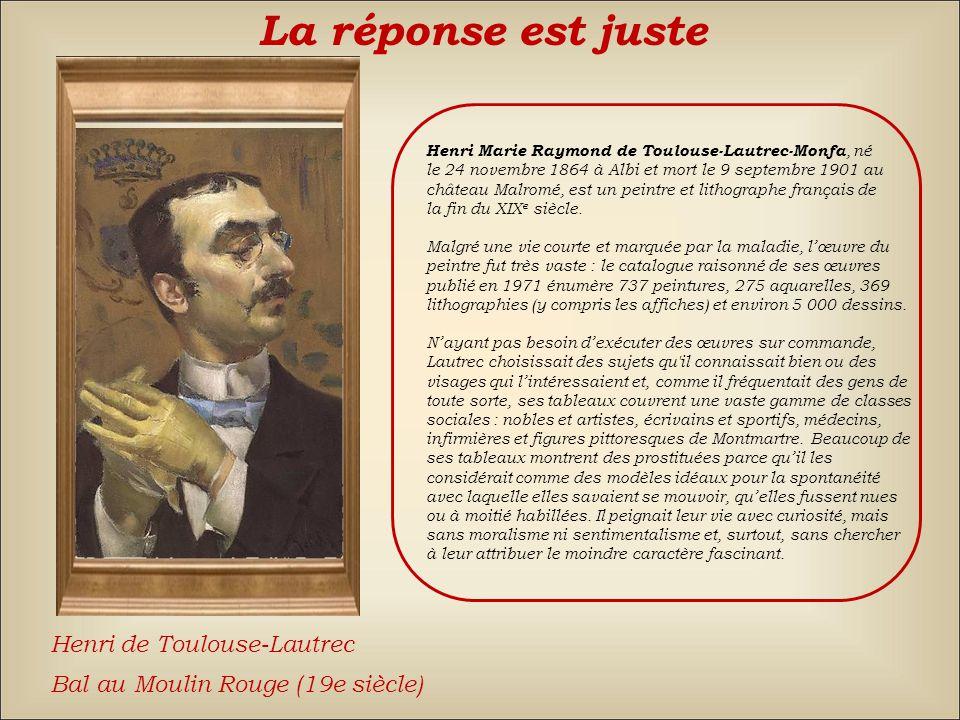 La réponse est juste Henri de Toulouse-Lautrec