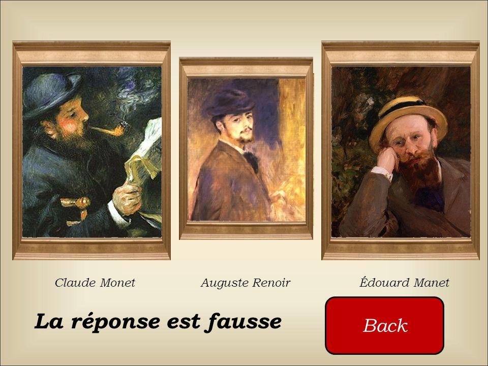 Claude Monet Auguste Renoir Édouard Manet Back La réponse est fausse