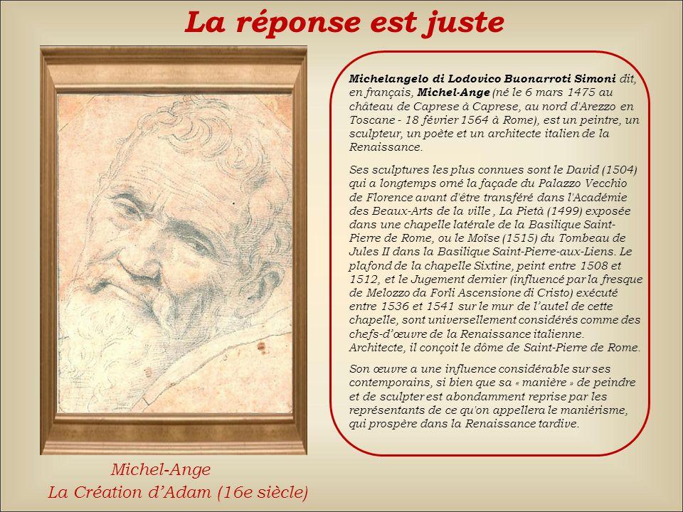 La réponse est juste Michel-Ange La Création d'Adam (16e siècle)