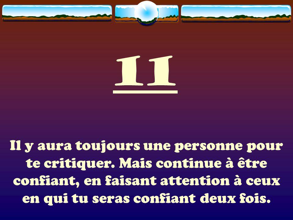 11 Il y aura toujours une personne pour te critiquer.