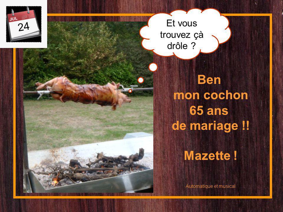 Ben mon cochon 65 ans de mariage !! Mazette !