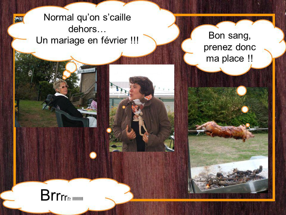 Brrrrrr !!!!!!!!! Normal qu'on s'caille dehors…