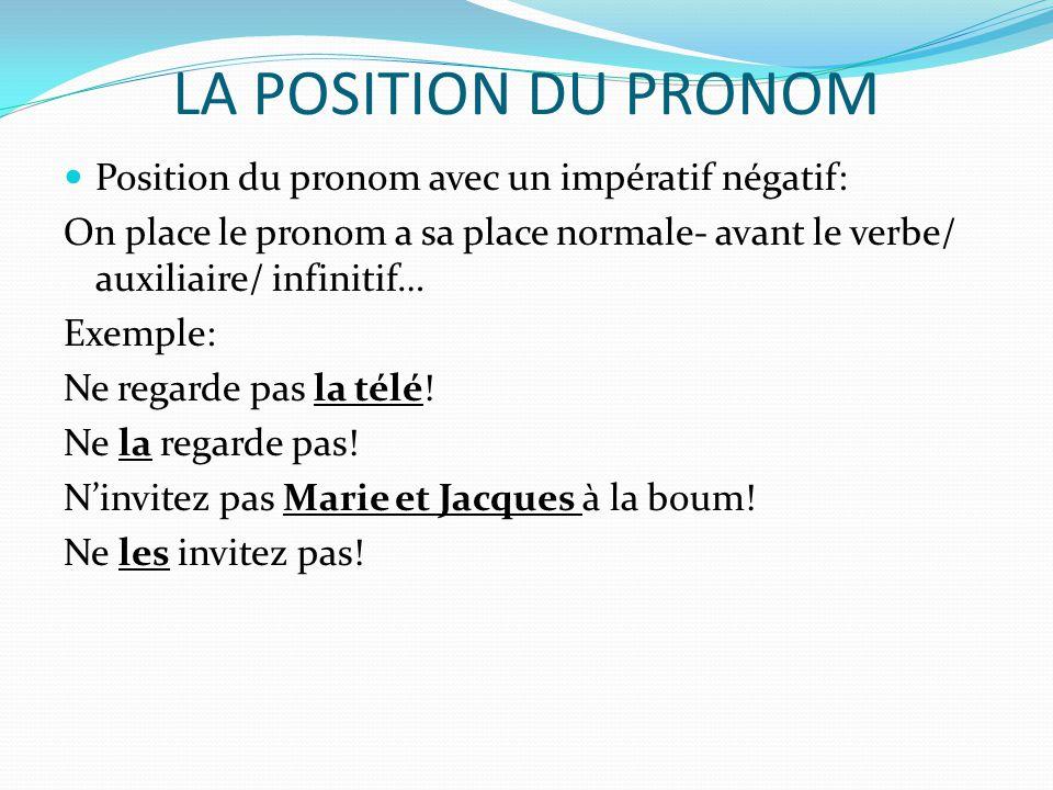 LA POSITION DU PRONOM Position du pronom avec un impératif négatif:
