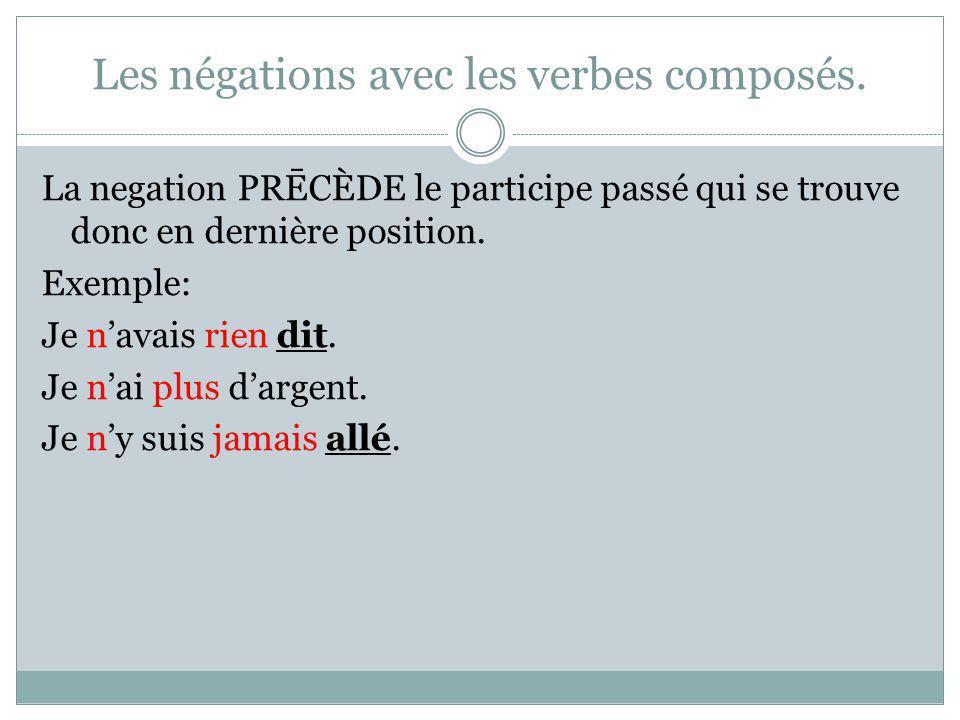 Les négations avec les verbes composés.