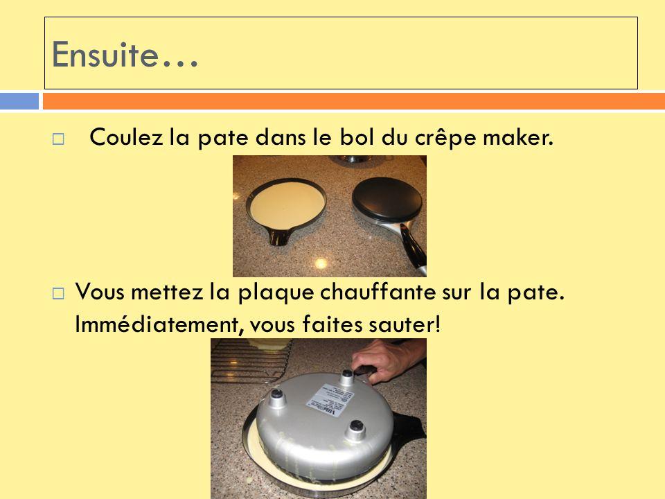 Ensuite… Coulez la pate dans le bol du crêpe maker.