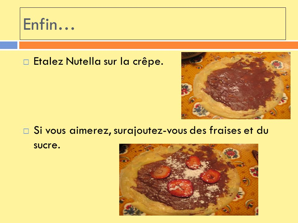Enfin… Etalez Nutella sur la crêpe.