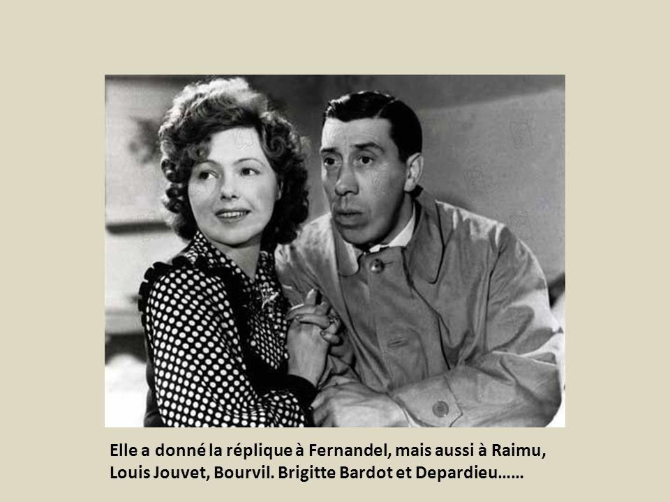 Elle a donné la réplique à Fernandel, mais aussi à Raimu, Louis Jouvet, Bourvil.