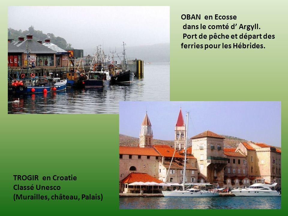 OBAN en Ecosse dans le comté d' Argyll. Port de pêche et départ des ferries pour les Hébrides. TROGIR en Croatie.
