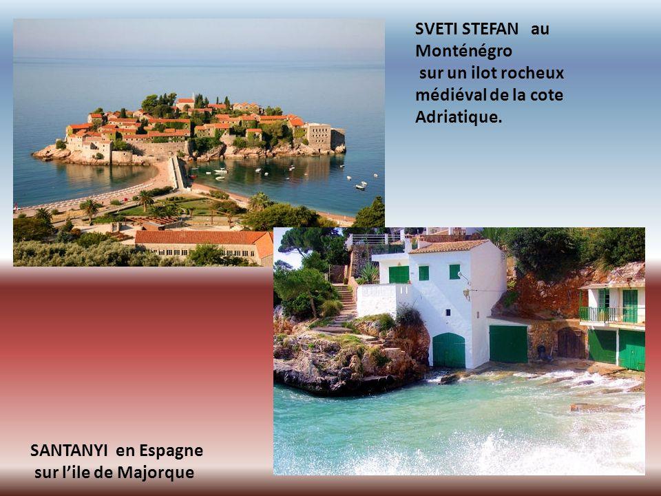 SVETI STEFAN au Monténégro. sur un ilot rocheux médiéval de la cote Adriatique. SANTANYI en Espagne.