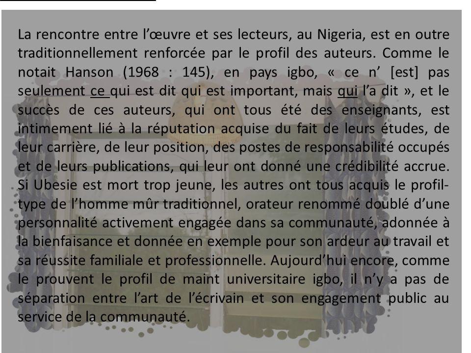 La rencontre entre l'œuvre et ses lecteurs, au Nigeria, est en outre traditionnellement renforcée par le profil des auteurs.