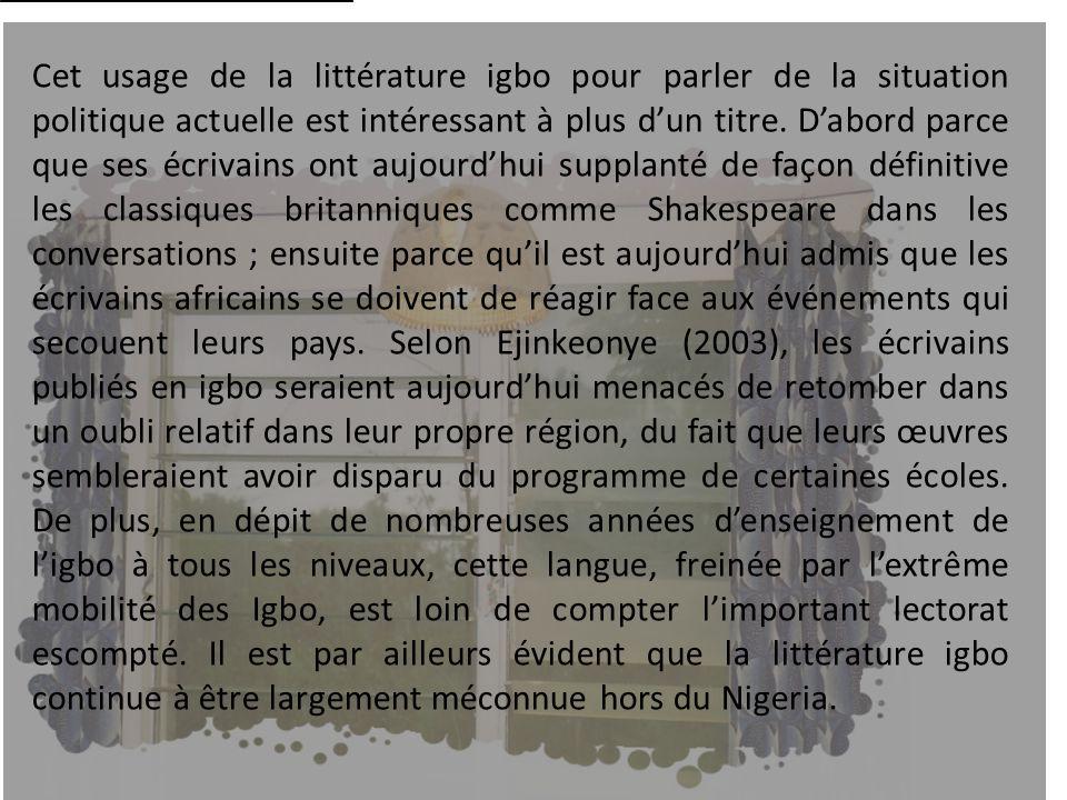 Cet usage de la littérature igbo pour parler de la situation politique actuelle est intéressant à plus d'un titre.