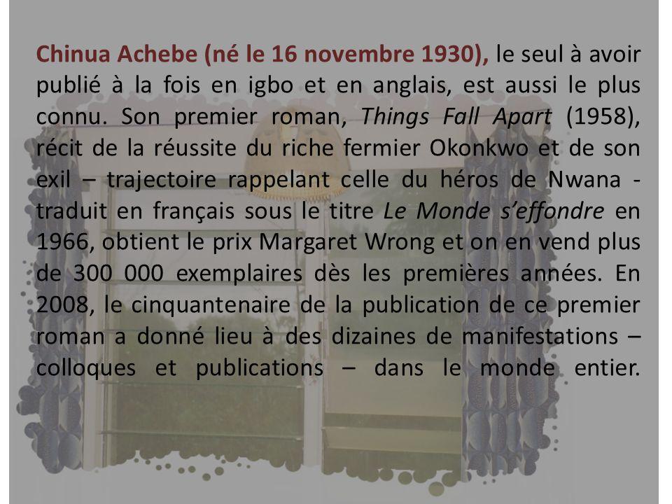 Chinua Achebe (né le 16 novembre 1930), le seul à avoir publié à la fois en igbo et en anglais, est aussi le plus connu.