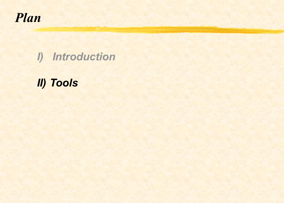 Plan I) Introduction II) Tools