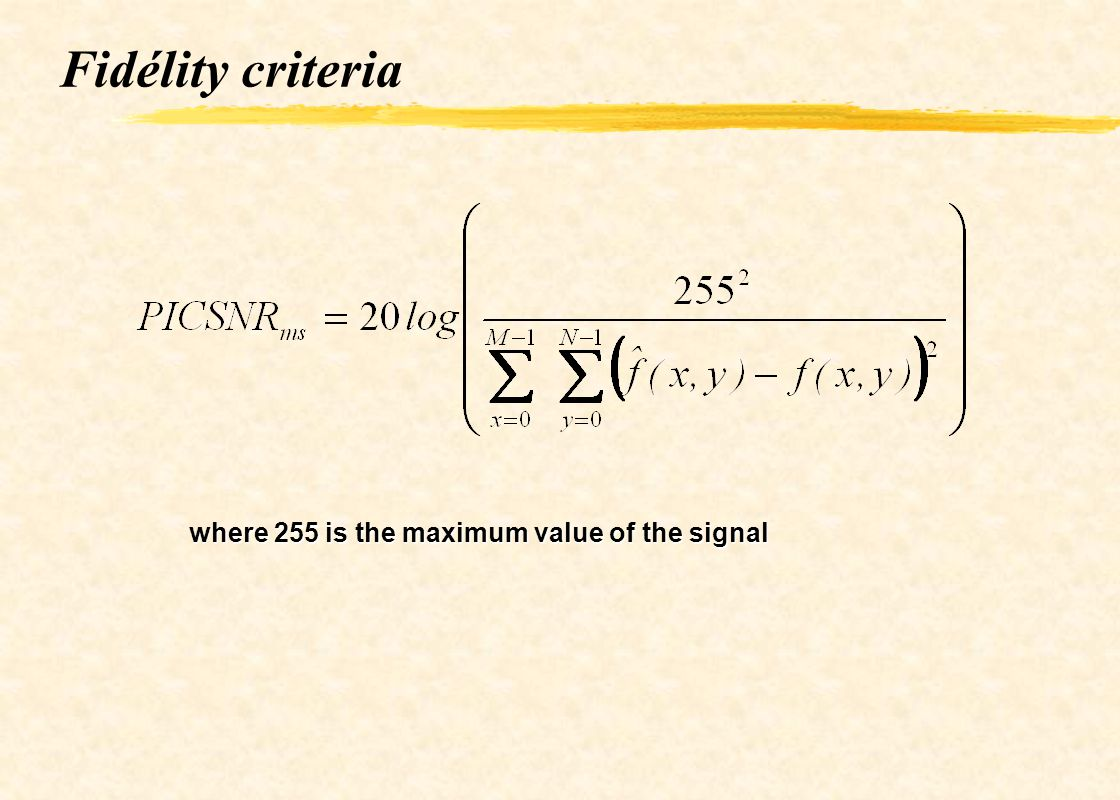 Fidélity criteria where 255 is the maximum value of the signal