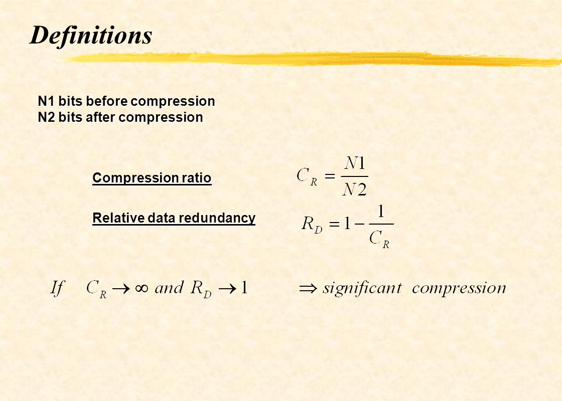 Definitions N1 bits before compression N2 bits after compression