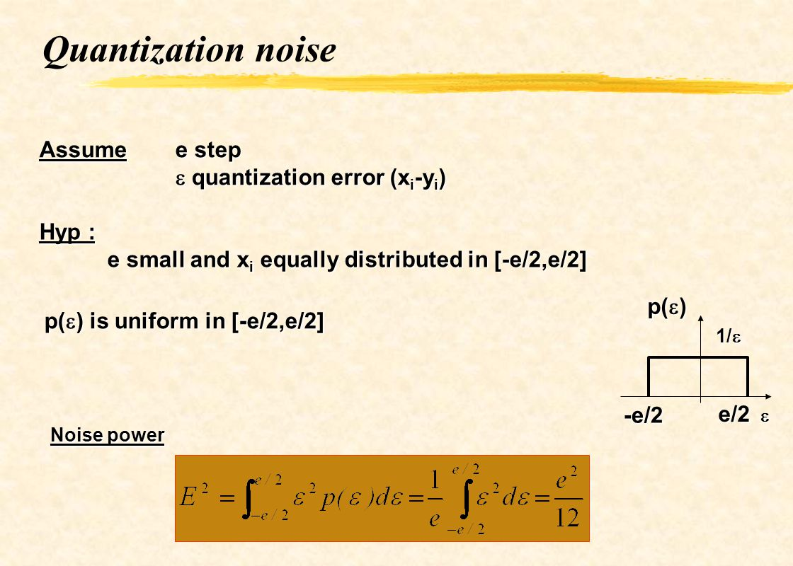 Quantization noise Assume e step e quantization error (xi-yi) Hyp :