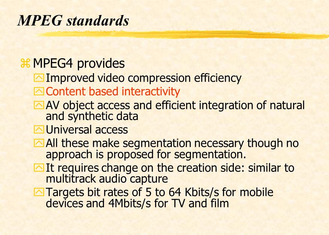 MPEG standards MPEG4 provides Improved video compression efficiency