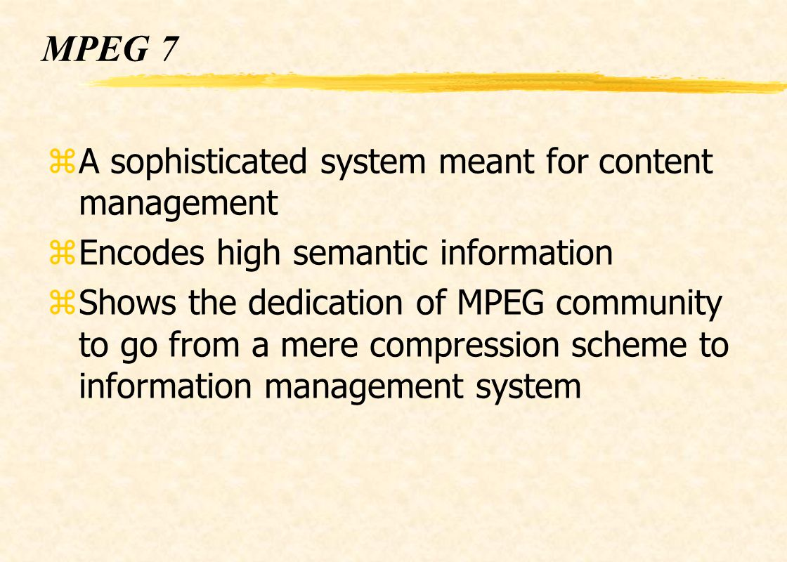 MPEG 7 A sophisticated system meant for content management