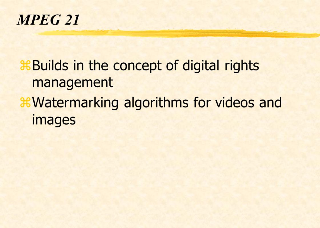MPEG 21 Builds in the concept of digital rights management