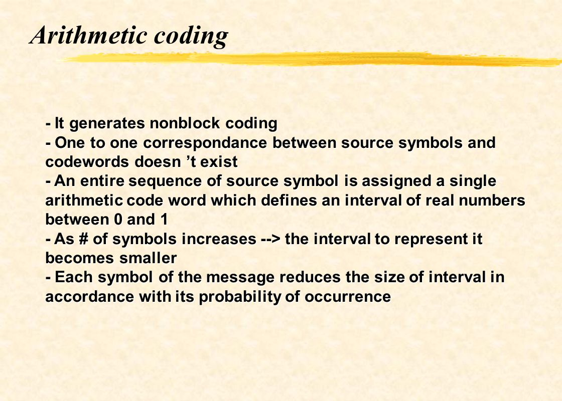 Arithmetic coding - It generates nonblock coding