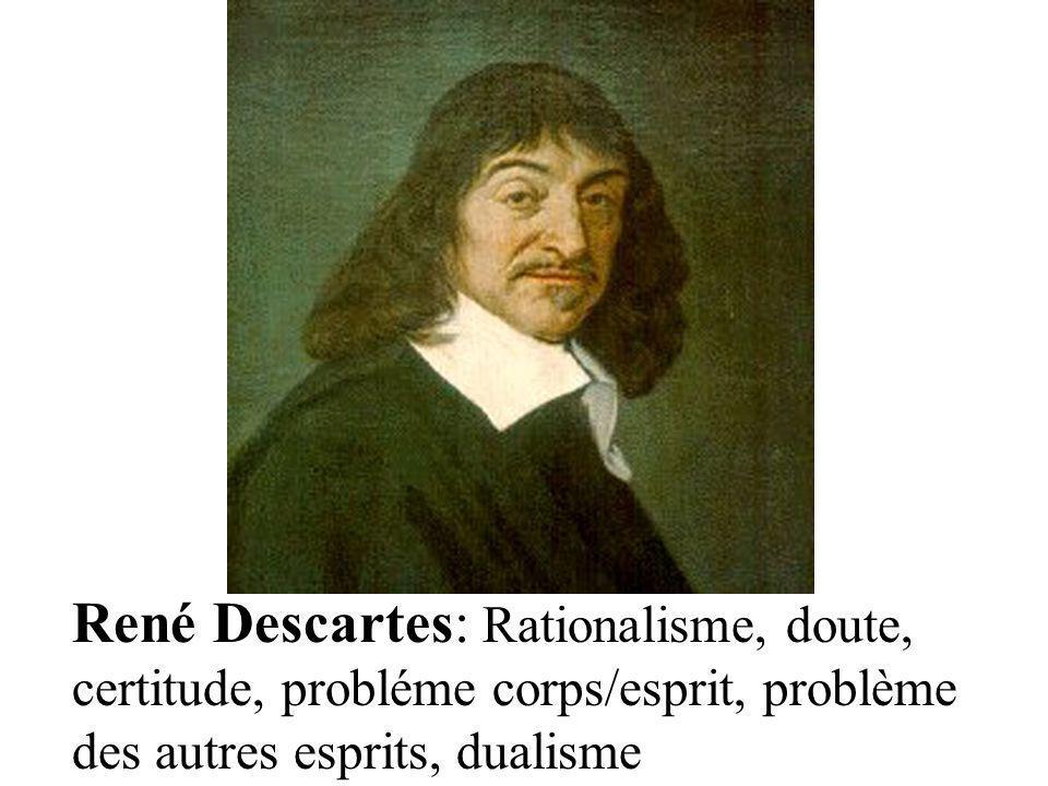 René Descartes: Rationalisme, doute, certitude, probléme corps/esprit, problème des autres esprits, dualisme