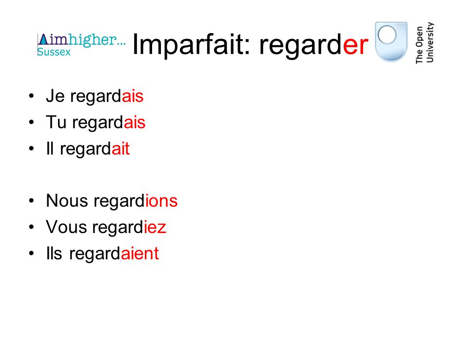 Imparfait: regarder Je regardais Tu regardais Il regardait