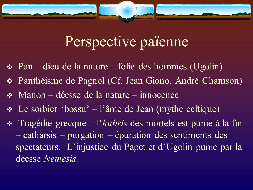 Perspective païenne Pan – dieu de la nature – folie des hommes (Ugolin) Panthéisme de Pagnol (Cf. Jean Giono, André Chamson)