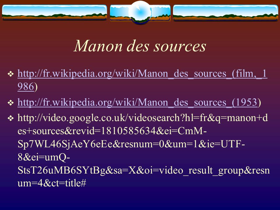 Manon des sources http://fr.wikipedia.org/wiki/Manon_des_sources_(film,_1986) http://fr.wikipedia.org/wiki/Manon_des_sources_(1953)