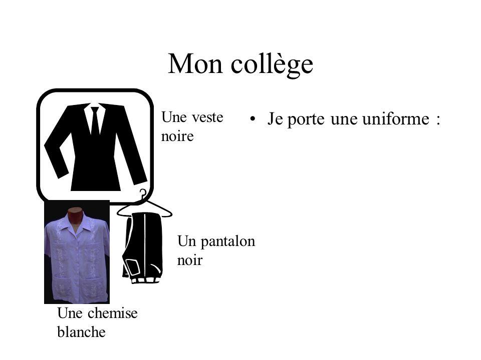 Mon collège Je porte une uniforme : Une veste noire Un pantalon noir