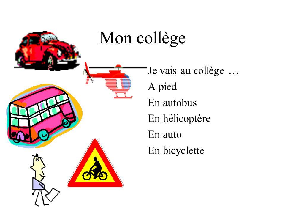Mon collège Je vais au collège … A pied En autobus En hélicoptère