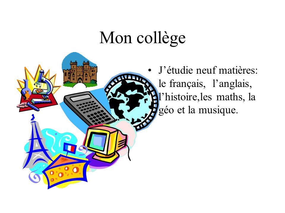 Mon collège J'étudie neuf matières: le français, l'anglais, l'histoire,les maths, la géo et la musique.