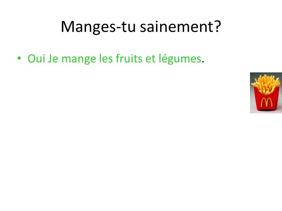 Manges-tu sainement Oui Je mange les fruits et légumes. 8