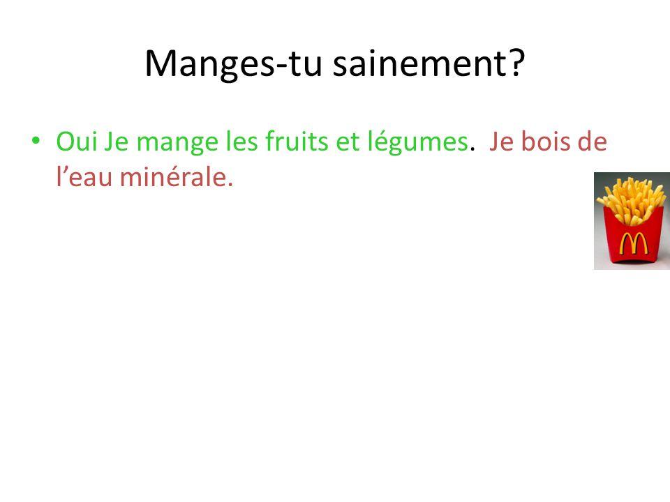 Manges-tu sainement Oui Je mange les fruits et légumes. Je bois de l'eau minérale. 9