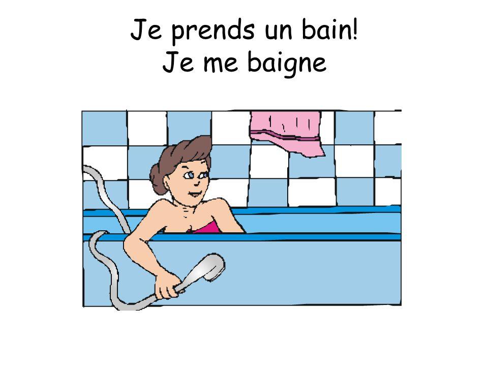 Je prends un bain! Je me baigne