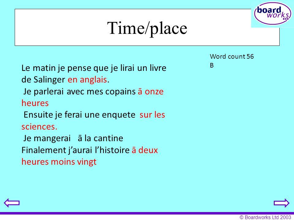 Time/place Le matin je pense que je lirai un livre de Salinger en anglais. Je parlerai avec mes copains ā onze heures.