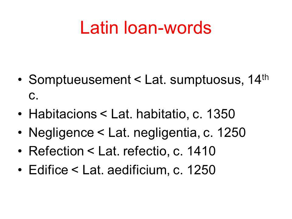 Latin loan-words Somptueusement < Lat. sumptuosus, 14th c.