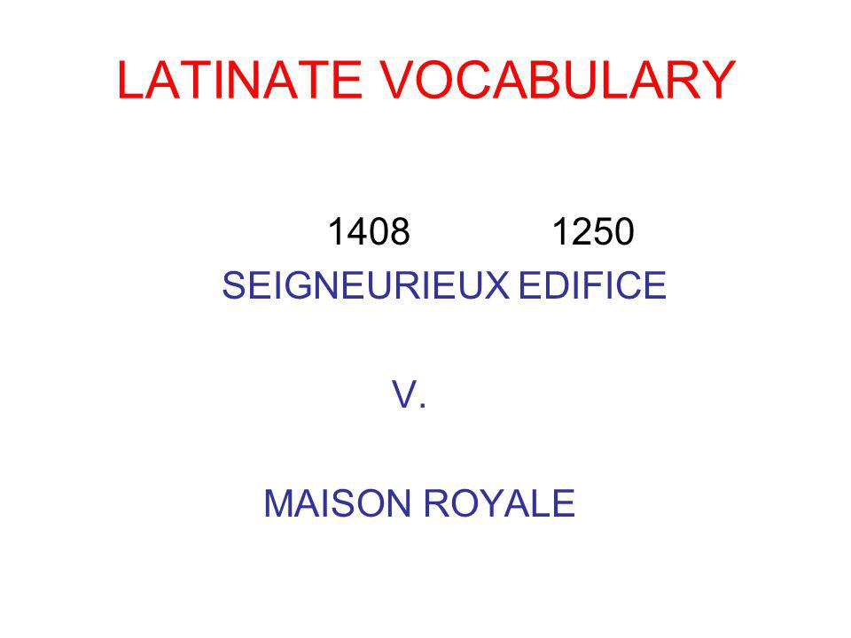 LATINATE VOCABULARY 1408 1250 SEIGNEURIEUX EDIFICE V. MAISON ROYALE