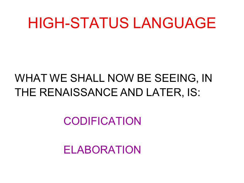 HIGH-STATUS LANGUAGE WHAT WE SHALL NOW BE SEEING, IN