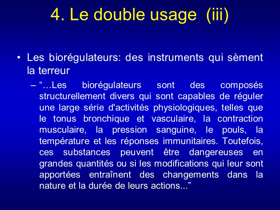4. Le double usage (iii) Les biorégulateurs: des instruments qui sèment la terreur.