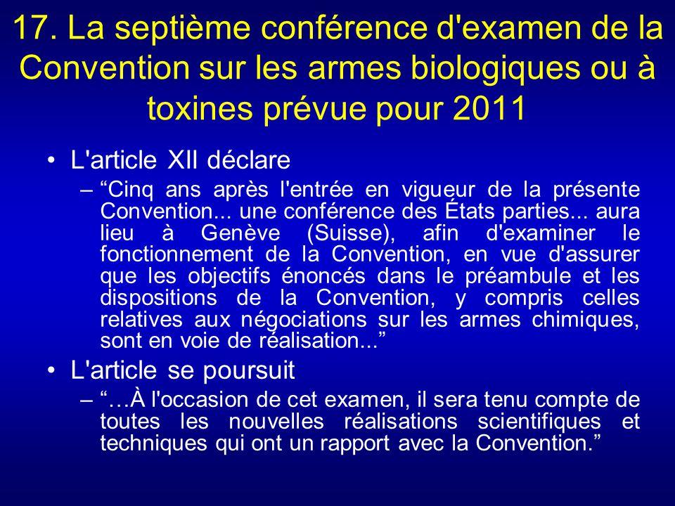 17. La septième conférence d examen de la Convention sur les armes biologiques ou à toxines prévue pour 2011