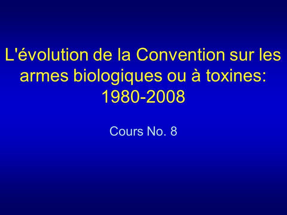 L évolution de la Convention sur les armes biologiques ou à toxines: 1980-2008