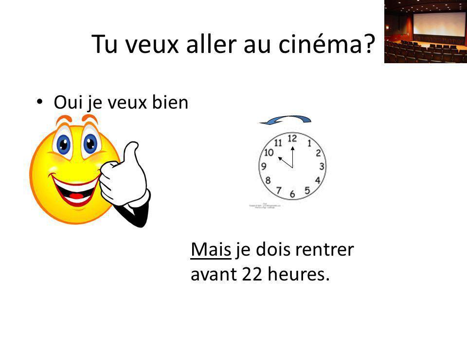 Tu veux aller au cinéma Oui je veux bien