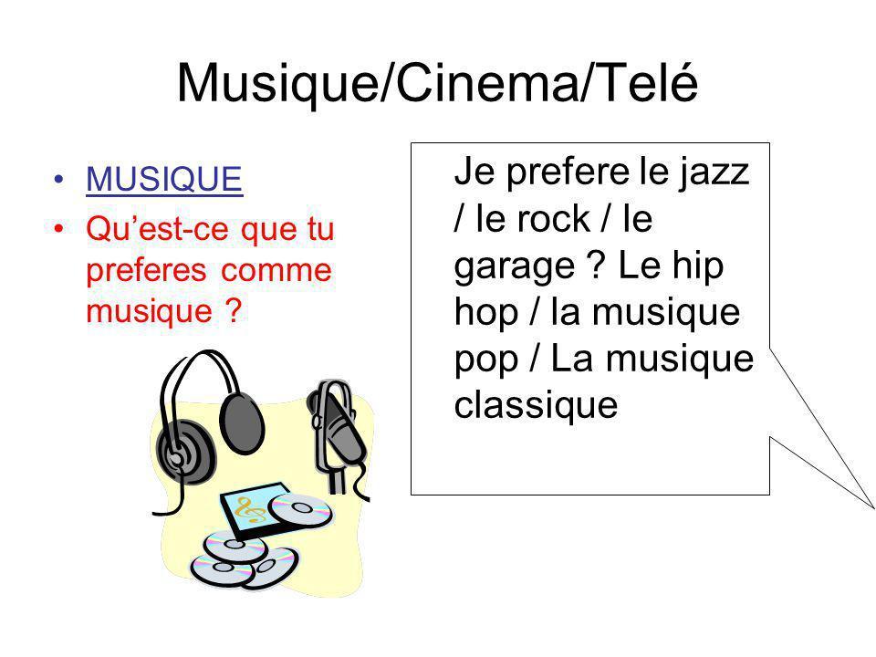 Musique/Cinema/Telé Je prefere le jazz / le rock / le garage Le hip hop / la musique pop / La musique classique.