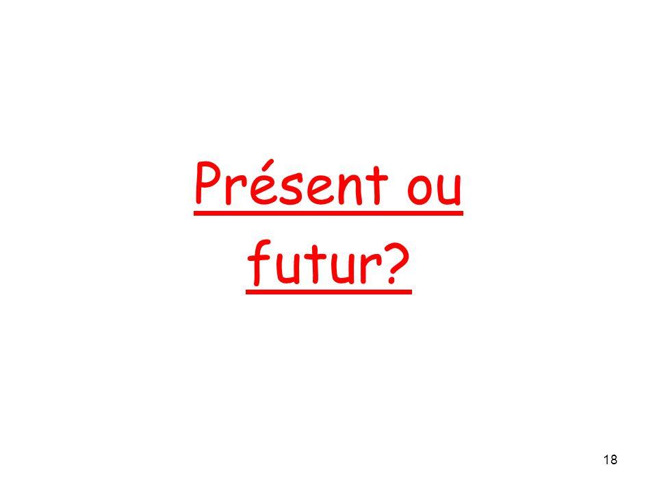 Présent ou futur 18