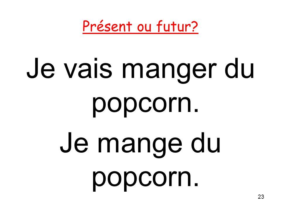 Je vais manger du popcorn.