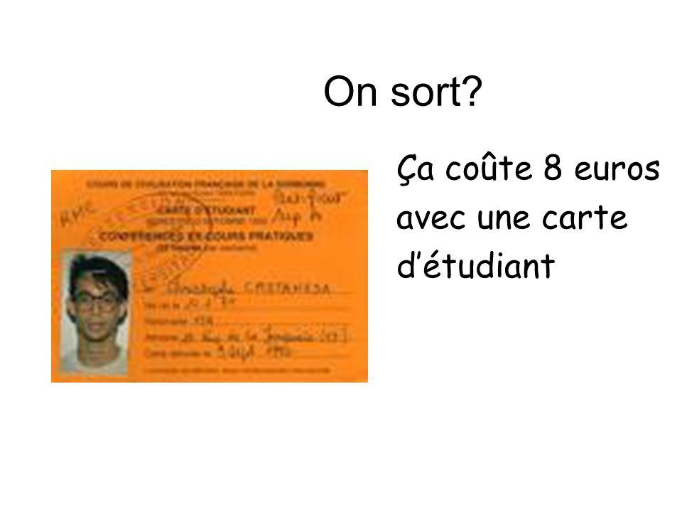 On sort Ça coûte 8 euros avec une carte d'étudiant