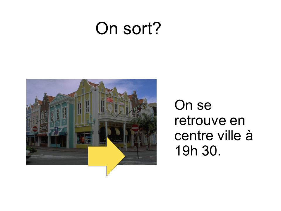 On sort On se retrouve en centre ville à 19h 30.